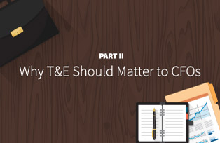 Why T&E Should Matter to CFOs (Part II of II)