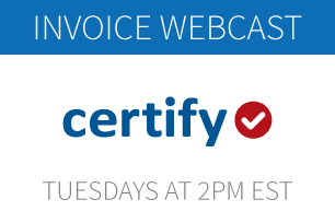 Certify Invoice Product Demo Webcast: Tuesdays at 2PM EST