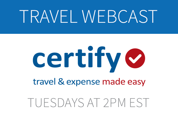 Certify Travel for Small Business Demo Webcast: Tuesdays at 2PM EST